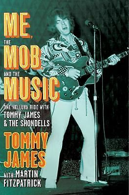 Me, the Mob, and the Music: One Helluva Ride with Tommy James & The Shondells, J