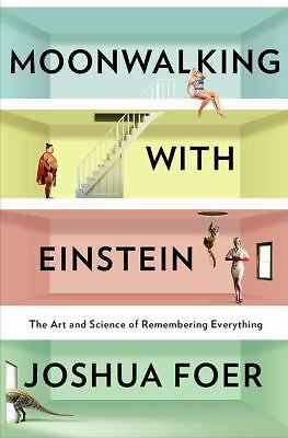 Moonwalking with Einstein: The Art and Science of Remembering Everything, Foer,