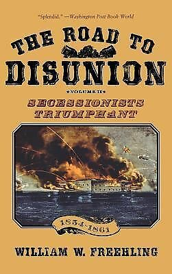 The Road to Disunion, Volume II: Secessionists Triumphant 1854-1861, Freehling,