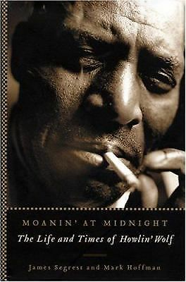Moanin' at Midnight: The Life and Times of Howlin' Wolf by Segrest, James, Hoff