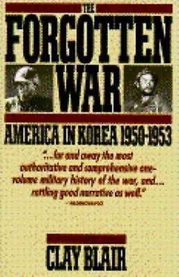 The Forgotten War: America in Korea 1950-1953 by Blair, Clay