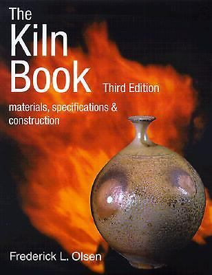 The Kiln Book: Materials, Specifications & Construction by Olsen, Frederick L.