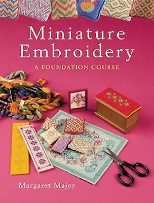 Miniature Embroidery: A Foundation Course, Major, Margaret, Very Good Book