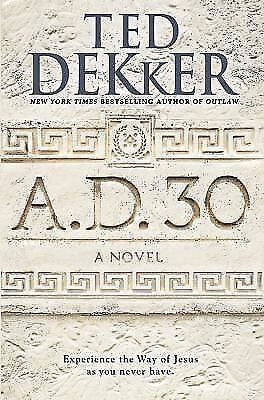 A.D. 30: A Novel, Dekker, Ted, Very Good Book