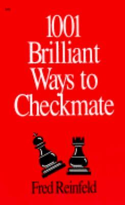 1001 Brilliant Ways to Checkmate (Chess lovers' library) by Fred Reinfeld
