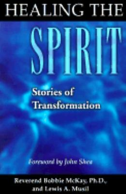 Healing The Spirit by McKay, Bobbie, Musil, Lewis A.