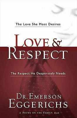 Love & Respect: The Love She Most Desires; The Respect He Desperately Needs by