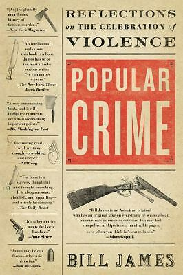 Popular Crime: Reflections on the Celebration of Violence by James, Bill