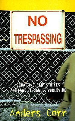 No Trespassing!: Squatting, Rent Strikes, and Land Struggles Worldwide by Corr,
