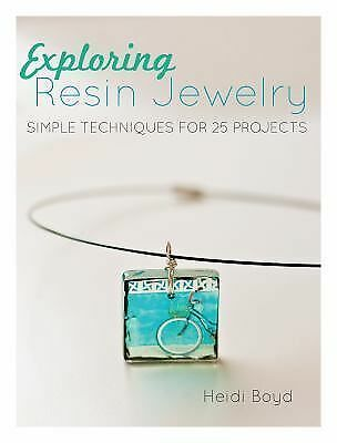 Exploring Resin Jewelry: Simple Techniques for 25 Projects by Boyd, Heidi