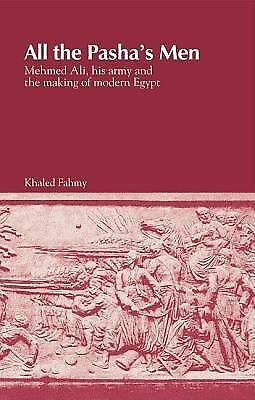 All the Pasha's Men: Mehmed Ali, his Army and the Making of Modern Egypt by Fah