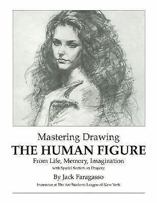 Mastering Drawing the Human Figure From Life, Memory, Imagination: with Special