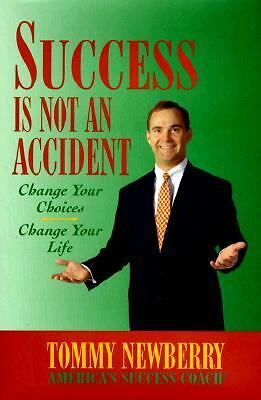 Success is Not an Accident: Change Your Choice--Change Your Life, Newberry, Tomm