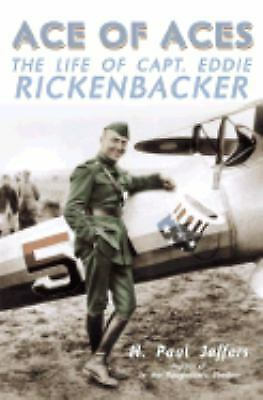 Ace of Aces: The Life of Captain Eddie Rickenbacker by Jeffers, H. Paul