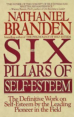 The Six Pillars of Self-Esteem:  The Definitive Work on Self-Esteem by the Lead