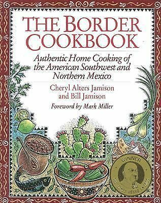 The Border Cookbook: Authentic Home Cooking of the American Southwest and North
