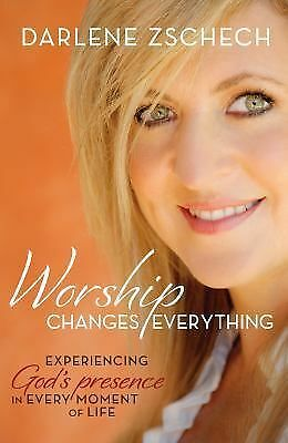 Worship Changes Everything: Experiencing God's Presence in Every Moment of Life,