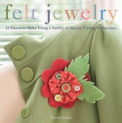 Felt Jewelry: 25 Pieces to Make Using a Variety of Simple Felting Techniques, Se