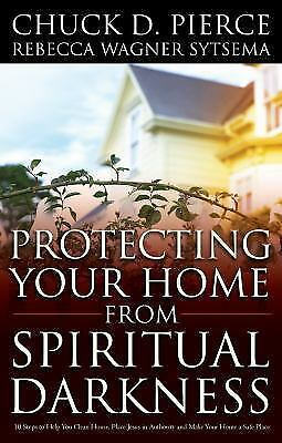 Protecting Your Home from Spiritual Darkness by Pierce, Chuck D., Sytsema, Rebe