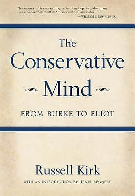 The Conservative Mind: From Burke to Eliot by Kirk, Russell
