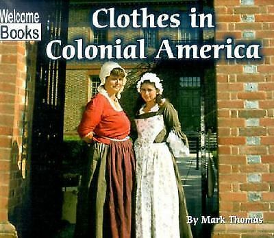 Clothes in Colonial America (Welcome Books: Colonial America), Thomas, Mark, Ver