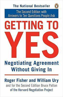 Getting to Yes: Negotiating Agreement Without Giving In by Roger Fisher, Willia