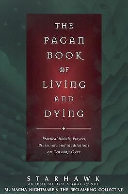 The Pagan Book of Living and Dying: Practical Rituals, Prayers, Blessings, and