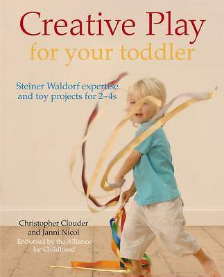 Creative Play for Your Toddler: Steiner Waldorf Expertise and Toy Projects for