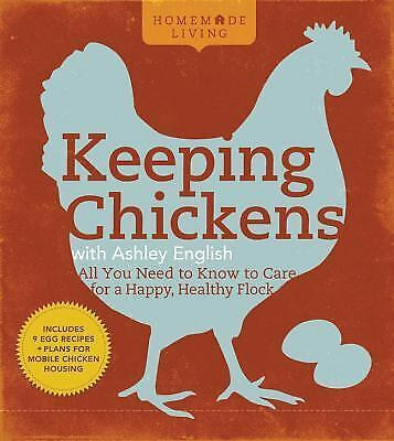 Homemade Living: Keeping Chickens with Ashley English: All You Need to Know to