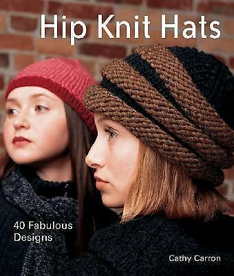 Hip Knit Hats: 40 Fabulous Designs by Carron, Cathy