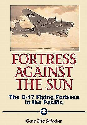 Fortress Against The Sun: The B-17 Flying Fortress In The Pacific by Salecker,
