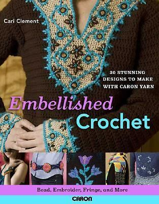 Embellished Crochet: Bead, Embroider, Fringe, and More: 28 Stunning Designs to M