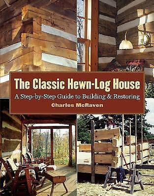 The Classic Hewn-Log House: A Step-by-Step Guide to Building and Restoring, McRa
