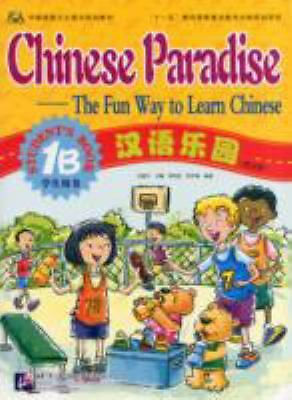 Chinese Paradise-The Fun Way to Learn Chinese (Student's Book 1B) (v. 1B) (Chine