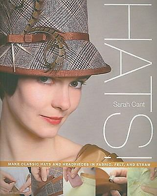 Hats!: Make Classic Hats and Headpieces in Fabric, Felt, and Straw, Cant, Sarah,