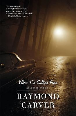 Where I'm Calling From: Selected Stories by Raymond Carver