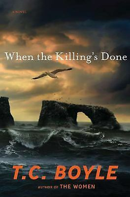 When the Killing's Done by T. C. Boyle (2011, Hardcover) 1st Edition - NRMT !