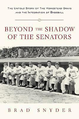 Beyond the Shadow of the Senators : The Untold Story of the Homestead Grays and