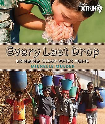 Every Last Drop: Bringing Clean Water Home (Orca Footprints), Mulder, Michelle,