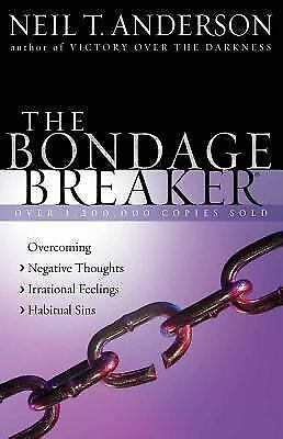 The Bondage Breaker®: Overcoming Negative Thoughts Irrational Feelings Habitual