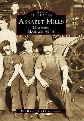 Assabet Mills Maynard Massachusetts (Images of America: Massachusetts), Lewis  H