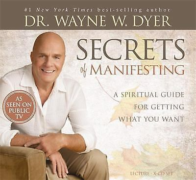 Secrets of Manifesting: A Spiritual Guide for Getting What You Want, Dyer, Wayne