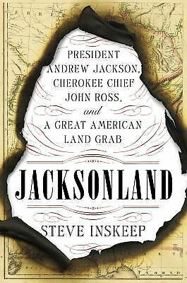 Jacksonland: President Andrew Jackson, Cherokee Chief John Ross, and a Great Ame