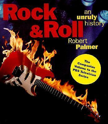 Rock & Roll: An Unruly History by Palmer, Robert