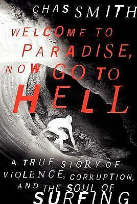Welcome to Paradise, Now Go to Hell: A True Story of Violence, Corruption, and