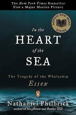 In the Heart of the Sea: The Tragedy of the Whaleship Essex by Philbrick, Natha