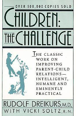 Children: The Challenge : The Classic Work on Improving Parent-Child Relations--