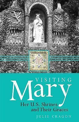 Visiting Mary: Her U.S. Shrines and Their Graces, Cragon, Julie Dortch, Very Goo