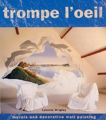 Trompe l'Oeil: Murals and Decorative Wall Painting by Wrigley, Lynette