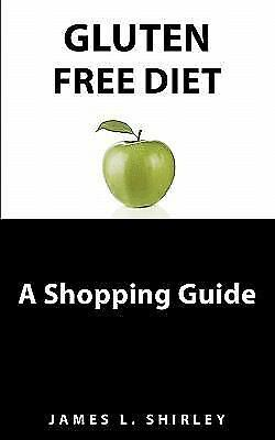 Gluten-Free Diet: A Shopping Guide, Shirley, James L., Very Good Book
